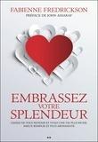 Fabienne Fredrickson - Embrassez votre splendeur - Cessez de vous retenir et vivez une vie plus riche, mieux remplie et plus abondante.