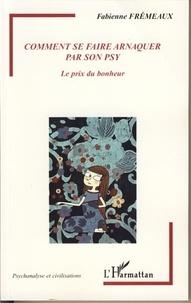 Fabienne Frémeaux - Comment se faire arnaquer par son psy - Le prix du bonheur.