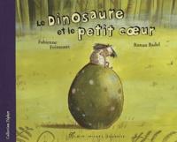 Fabienne Frémeaux et Ronan Badel - Le dinosaure et le petit coeur.