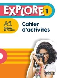 Fabienne Gallon et Céline Himber - Explore 1 A1 - Cahier d'activités.