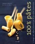 Fabienne Gambrelle et Benoît Bordier - 100% Pâtes - L'éloge des pâtes illustré de 60 recettes inventives.