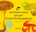 Fabienne Garcher - Une bonne raison par jour d'aimer les champignons.