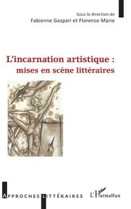 Fabienne Gaspari et Florence Marie - L'incarnation artistique : mises en scène littéraires.