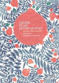 Fabienne Gaucher-Chombart - Louise et ses petites graines - Les aléas de la fertilité.