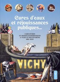 Fabienne Gelin et Michel Promérat - Cures d'eaux et réjouissances publiques... - Caricatures et dessins humoristiques à Vichy et ses environs, 1850-2000.