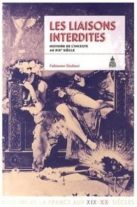 Fabienne Giuliani - Les liaisons interdites - Histoire de l'inceste au XIXe siècle.