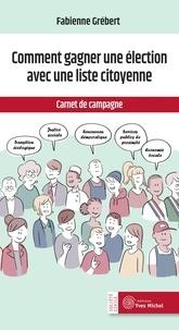 Fabienne Grebert - Comment une liste citoyenne peut gagner une élection - Carnet de campagne.