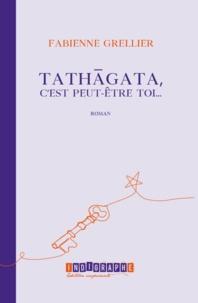 Fabienne Grellier - Tathagata, c'est peut-être toi.