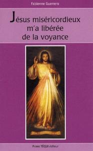 Jésus miséricordieux m'a libérée de la voyance - Fabienne Guerrero |