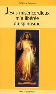 Jésus miséricordieux m'a libérée du spiritisme - Fabienne Guerrero |