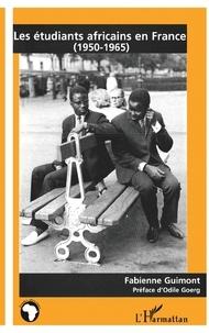 Fabienne Guimont - Les étudiants africains en France, 1950-1965.
