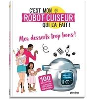 Ebook gratuit téléchargements de manuels scolaires Mes desserts trop bons ! RTF ePub 9782809664911 par Fabienne Haberthur
