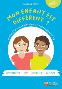 Fabienne Henry - Mon enfant est différent ? Le guide et les outils indispensables pour l'accompagner ! Edition 2019-2.