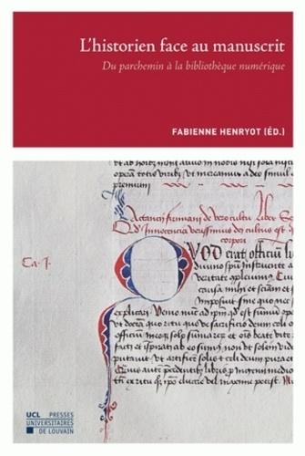 Fabienne Henryot - L'historien face au manuscrit - Du parchemin à la bibliothèque numérique.