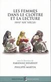 Fabienne Henryot et Philippe Martin - Les femmes dans le cloître et la lecture - (XVIIe-XIXe siècle).