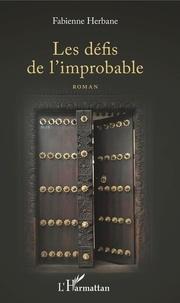 Fabienne Herbane - Les défis de l'improbable.