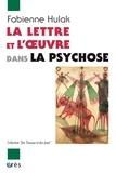 Fabienne Hulak - La lettre et l'oeuvre dans la psychose.