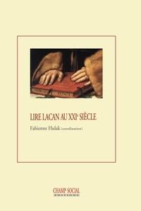 Fabienne Hulak - Lire Lacan au XXIe siècle.