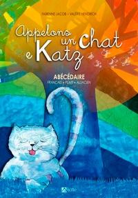 Fabienne Jacob et Valérie Hendrich - Appelons un chat e katz - Abécédaire français-platt-alsacien.