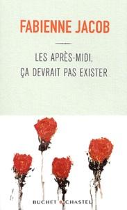 Fabienne Jacob - Les Après-midi, ça ne devrait pas exister.