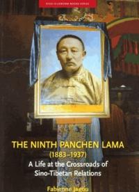 Fabienne Jagou - The  Ninth Panchen Lama - A life at the Crossroad of Sino-Tibetan Relations.