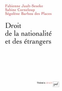 Fabienne Jault-Seseke et Sabine Corneloup - Droit de la nationalité et des étrangers.