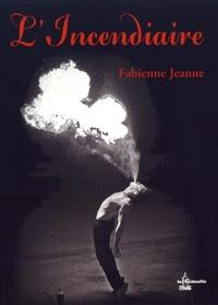 Fabienne Jeanne - L'incendiaire.