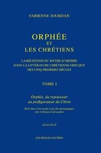 Fabienne Jourdan - Orphée et les chrétiens - La réception du mythe d'Orphée dans la littérature chrétienne grecque des cinq premiers siècles Tome 1, Orphée, du repoussoir au préfigurateur du Christ.