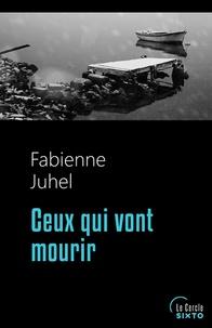 Fabienne Juhel - Ceux qui vont mourir.