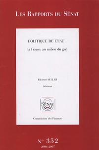 Fabienne Keller - Politique de l'eau : la France au milieu du gué - Rapport d'information.