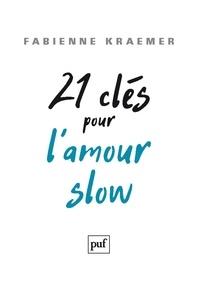 Fabienne Kraemer - 21 clés pour l'amour slow.