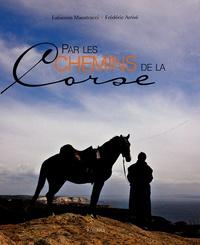 Fabienne Maestracci et Frédéric Arrivé - Par les chemins de la Corse.