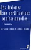 Fabienne Maillard - Des diplômes aux certifications professionnelles - Nouvelles normes et nouveaux enjeux.