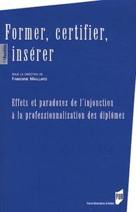 Fabienne Maillard - Former, certifier, insérer - Effets et paradoxes de l'injonction à la professionnalisation des diplômes.