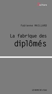 Fabienne Maillard - La fabrique des diplômés.
