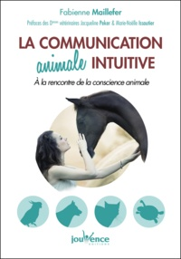 Fabienne Maillefer - La communication animale intuitive - A la rencontre de la conscience animale.