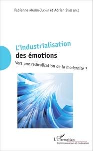Fabienne Martin-Juchat et Adrian Staii - L'industrialisation des émotions - Vers une radicalisation de la modernité ?.