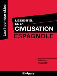 Fabienne Mercier - L'essentiel de la civilisation espagnole.