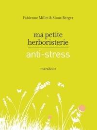 Fabienne Millet et Sioux Berger - Ma petite herboristerie antistress.