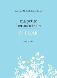 Fabienne Millet et Sioux Berger - Ma petite herboristerie minceur.