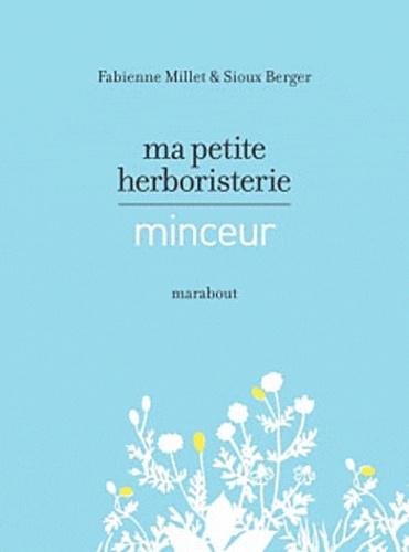 Fabienne Millet et Sioux Berger - Ma petite herboristerie - Minceur.