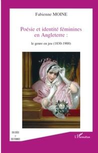 Fabienne Moine - Poésie et identité féminines en Angleterre : le genre en jeu (1830-1900).