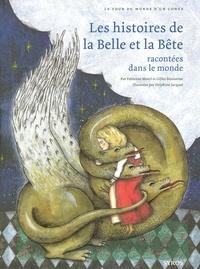 Fabienne Morel et Gilles Bizouerne - Les histoires de La Belle et la Bête racontées dans le monde.
