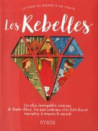 Fabienne Morel et Gilles Bizouerne - Les rebelles - Les plus incroyables versions de Barbe-Bleue, Les sept corbeaux et l Petit Poucet racontées à travers le monde.