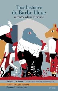 Fabienne Morel et Gilles Bizouerne - Trois histoires de Barbe bleue - Racontées dans le monde.