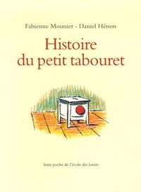 Fabienne Mounier et Daniel Hénon - Histoire du petit tabouret.