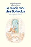 Fabienne Mounier et Daniel Hénon - Le miroir mou des Bolkodaz.