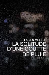 Fabienne Muller - La solitude d'une goutte de pluie.