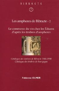 Fabienne Olmer - Les amphores de Bibracte - Tome 2, Le commerce du vin chez les Eduens d'après les timbres d'amphores.
