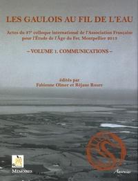 Fabienne Olmer et Réjane Roure - Les Gaulois au fil de l'eau - Actes du 37e colloque international de l'AFEAF (Montpellier 8-11 mai 2013) Volume 1, Communications.